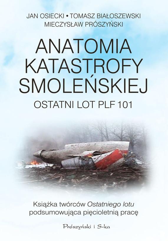 okładka Anatomia katastrofy smoleńskiej. Ostatni lot PLF 101ebook   epub, mobi   Jan Osiecki, Tomasz Białoszewski, Mieczysław Prószyński