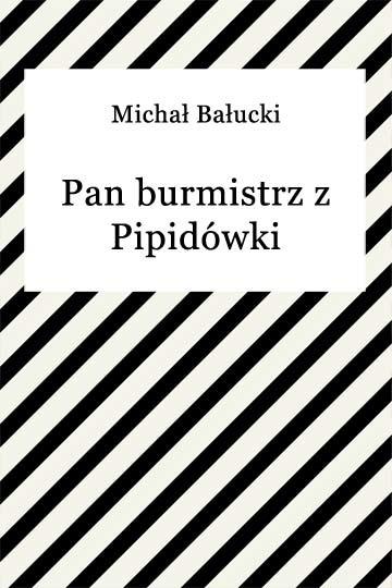 okładka Pan burmistrz z Pipidówkiebook | epub, mobi | Michał Bałucki