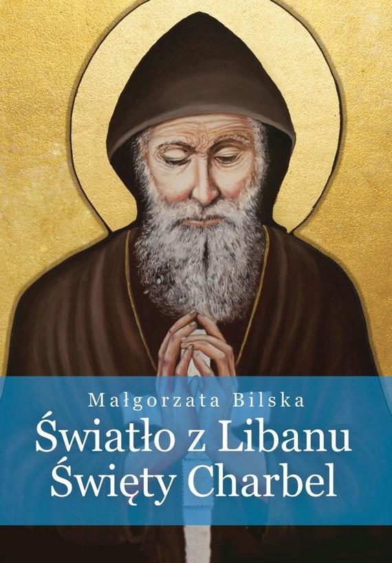 okładka Światło z Libanu. Święty Charbel, Ebook   Bilska Małgorzata