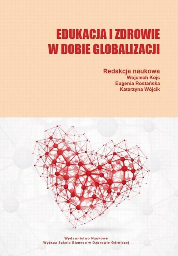 okładka Edukacja i zdrowie w dobie globalizacji, Ebook | Katarzyna Wójcik, Eugenia  Rostańska, Wojciech  Kojs