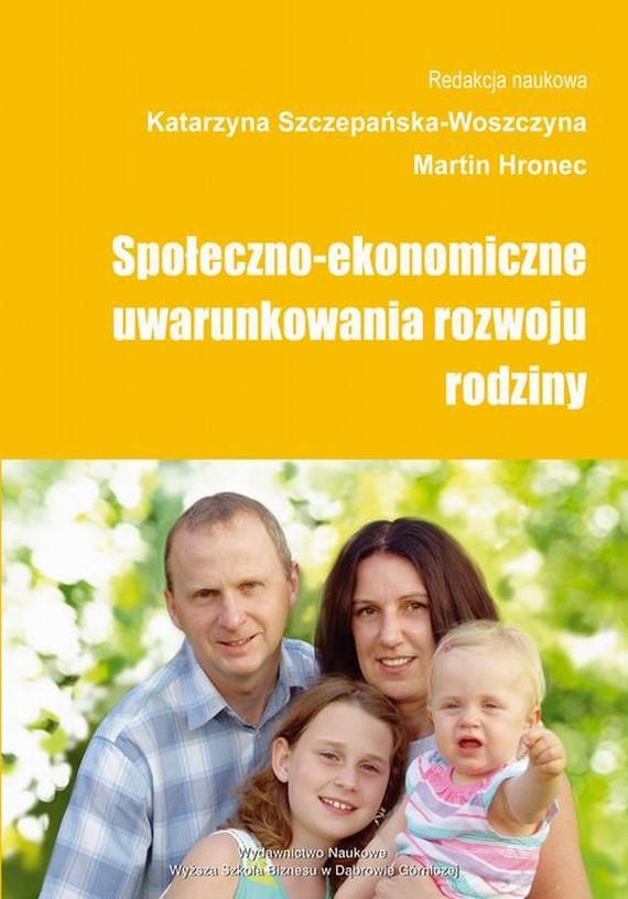 okładka Społeczno-ekonomiczne uwarunkowania rozwoju rodziny, Ebook | Katarzyna  Szczepańska-Woszczyna, Martin  Hronec