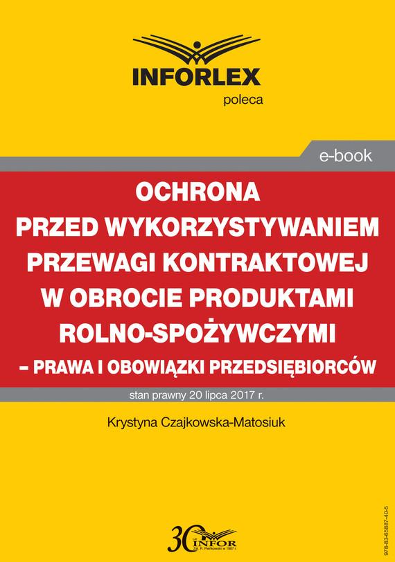 okładka Ochrona przed wykorzystywaniem przewagi kontraktowej w obrocie produktami rolno-spożywczymi – prawa i obowiązki przedsiębiorcówebook | pdf | Katarzyna Czajkowska-Matosiuk