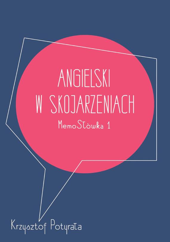 okładka Angielski w skojarzeniach. MemoSłówka 1ebook | epub, mobi, pdf | Krzysztof Potyrała