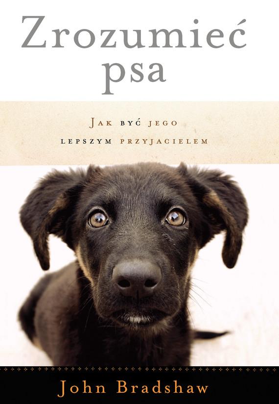 okładka Zrozumieć psa. Jak być jego lepszym przyjacielemebook | epub, mobi | John Bradshaw
