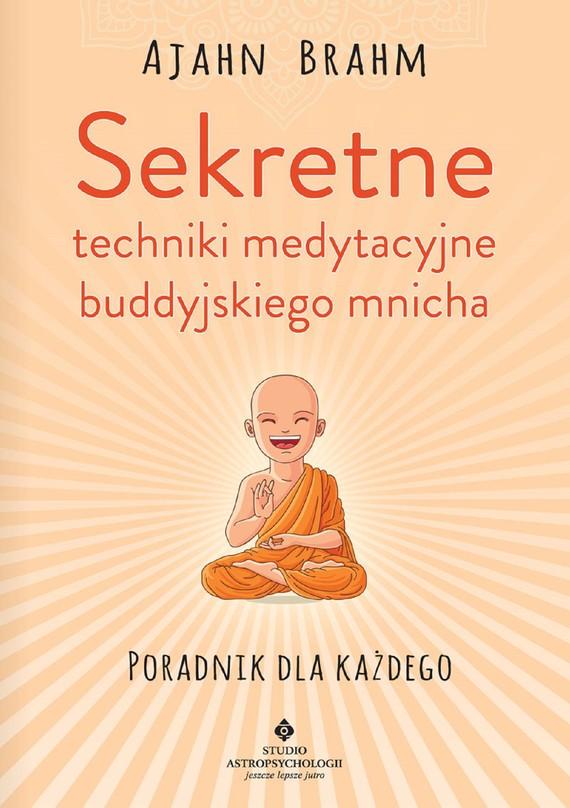 okładka Sekretne techniki medytacyjne buddyjskiego mnicha. Poradnik dla każdegoebook | epub, mobi | Brahm Ajahn