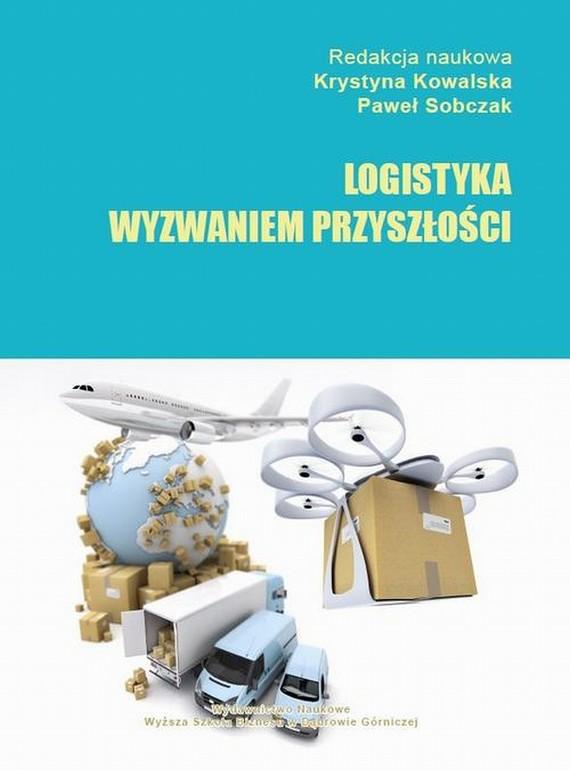 okładka Logistyka wyzwaniem przyszłości, Ebook | Krystyna  Kowalska, Paweł  Sobczak