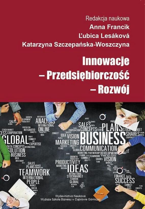 okładka Innowacje - Przedsiębiorczość - Rozwój, Ebook | Anna  Francik, Katarzyna  Szczepańska-Woszczyna, Lubica  Lesakova