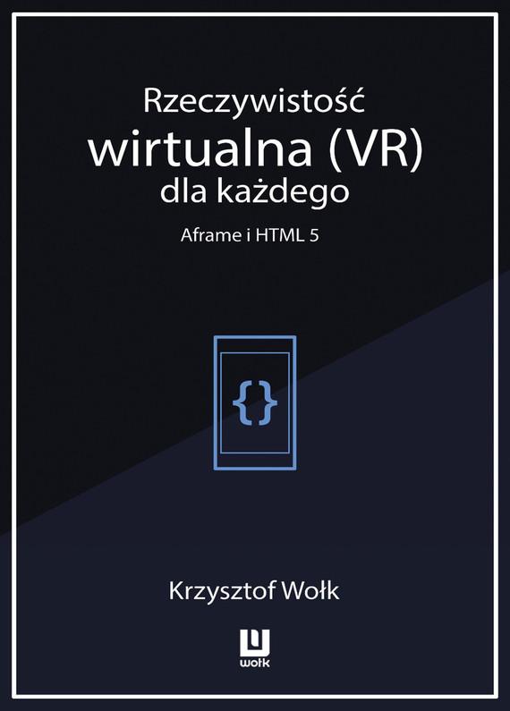 okładka Rzeczywistość wirtualna (VR) dla każdego - Aframe i HTML 5, Ebook   Krzysztof Wołk
