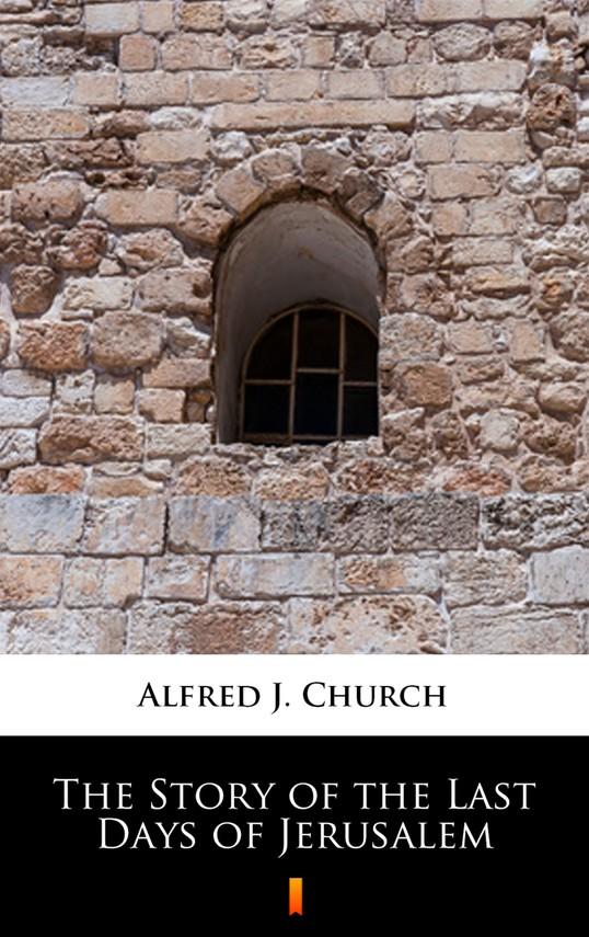 okładka The Story of the Last Days of Jerusalem, Ebook | Alfred J. Church