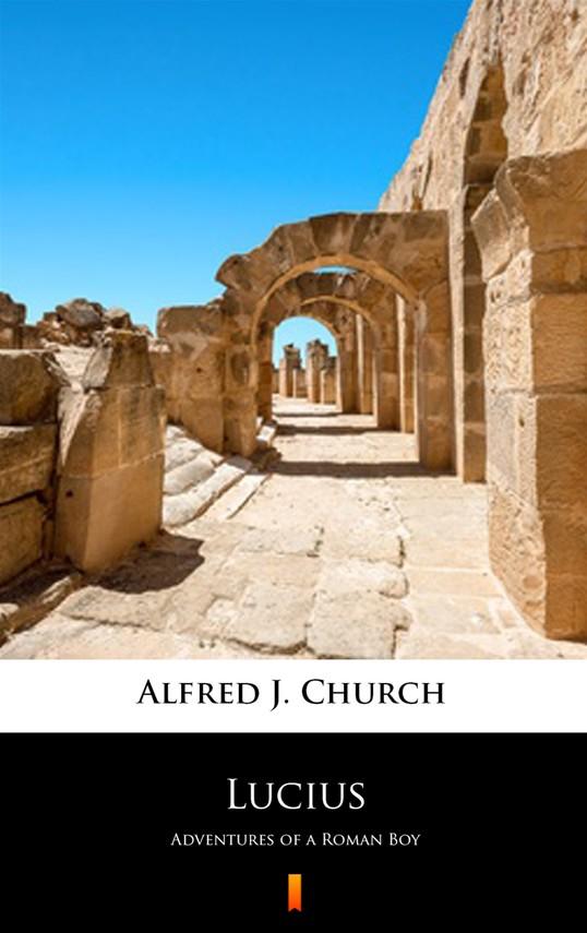 okładka Lucius. Adventures of a Roman Boy, Ebook | Alfred J. Church