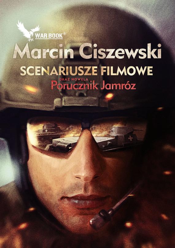 okładka Scenariusze filmowe oraz nowela Porucznik Jamróz, Ebook   Marcin Ciszewski