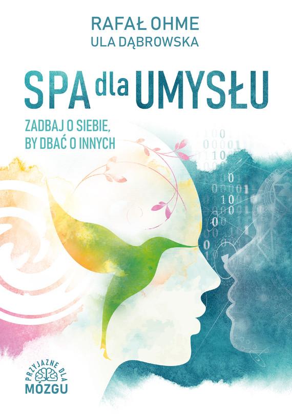 okładka Spa dla umysłu. Zadbaj o siebie by zadbać o innych, Ebook | Ohme Rafał, Ula Dąbrowska