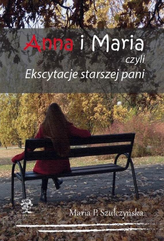 okładka Anna i Maria czyli Ekscytacje starszej pani, Ebook   Maria P.  Szułczyńska
