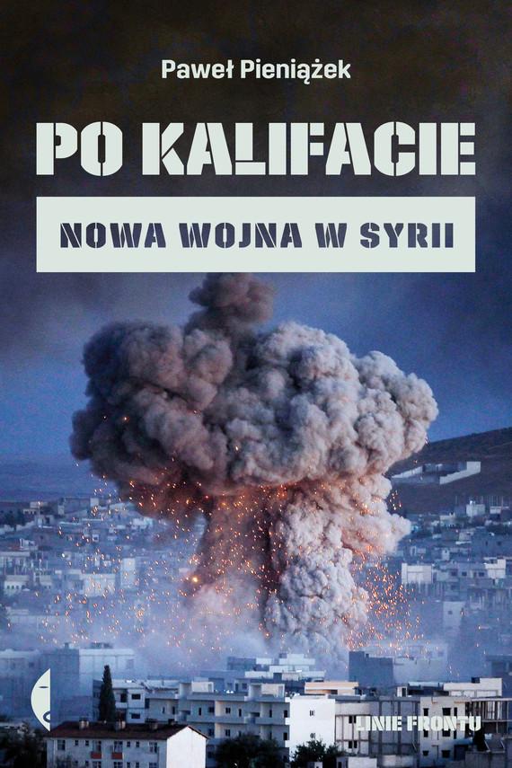 okładka Po kalifacie. Nowa wojna w Syriiebook | epub, mobi | Paweł  Pieniążek