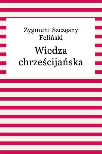 okładka Wiedza chrześcijańskaebook | epub, mobi | Zygmunt Szczęsny Feliński