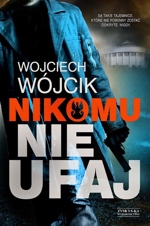okładka Nikomu nie ufajebook | epub, mobi | Wojciech Wójcik