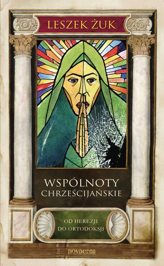 okładka Wspólnoty chrześcijańskie. Od herezji do ortodoksji, Ebook   Leszek Żuk