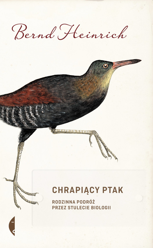 okładka Chrapiący ptak. Rodzinna podróż przez stulecie biologii, Ebook | Bernd Heinrich