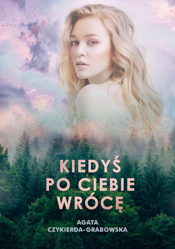 okładka Kiedyś po ciebie wrócęebook | epub, mobi | Agata Czykierda-Grabowska