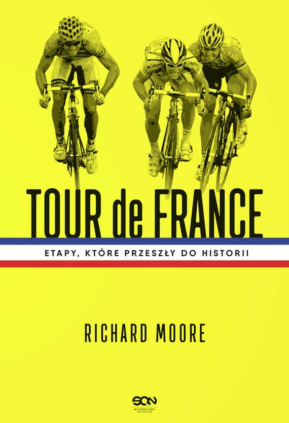 okładka Tour de France. Etapy, które przeszły do historii, Ebook | Moore Richard