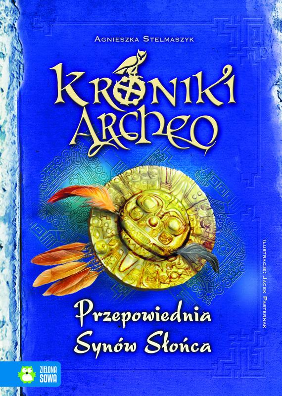 okładka Kroniki Archeo. Przepowiednia Synów Słońca. Tom 7, Ebook | Agnieszka Stelmaszyk