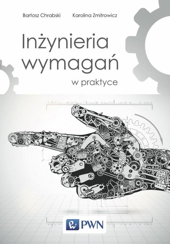 okładka Inżynieria wymagań w praktyce, Ebook | Bartosz  Chrabski, Karolina  Zmitrowicz