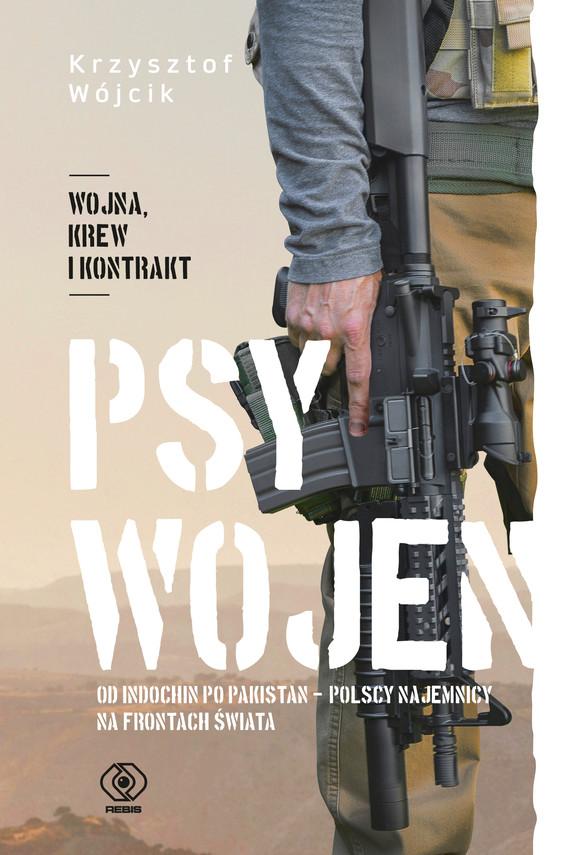 okładka Psy wojen. Od Indochin po Pakistan: polscy najemnicy na frontach świataebook | epub, mobi | Krzysztof Wójcik