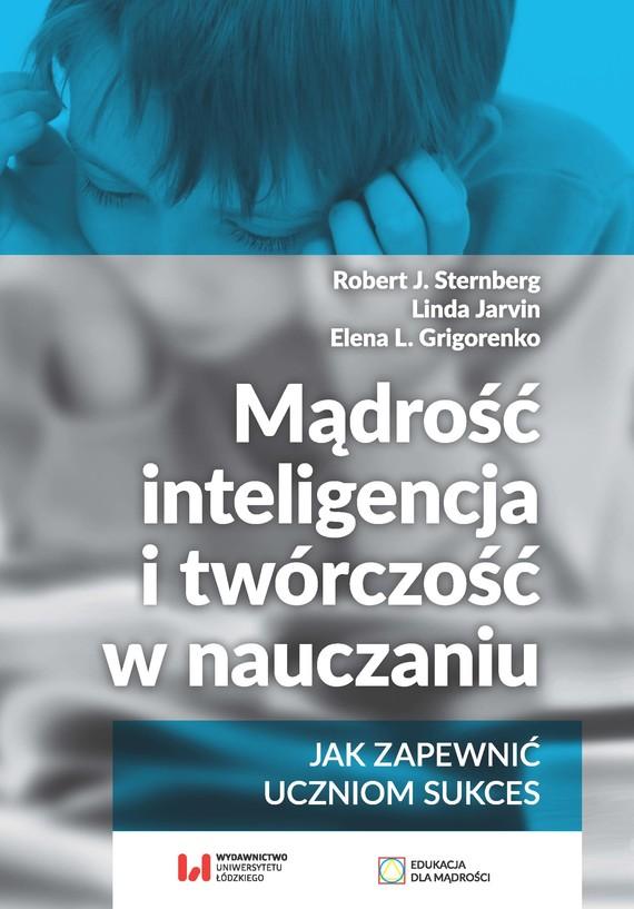 okładka Mądrość, inteligencja i twórczość w nauczaniuebook   epub, mobi   Robert J. Sternberg, Linda Jarvin, Elena L. Grigorenko