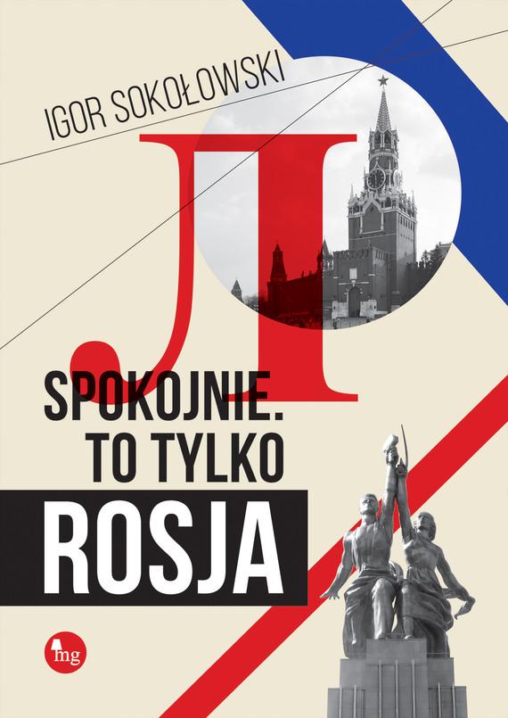okładka Spokojnie. To tylko Rosja, Ebook | Igor Sokołowski