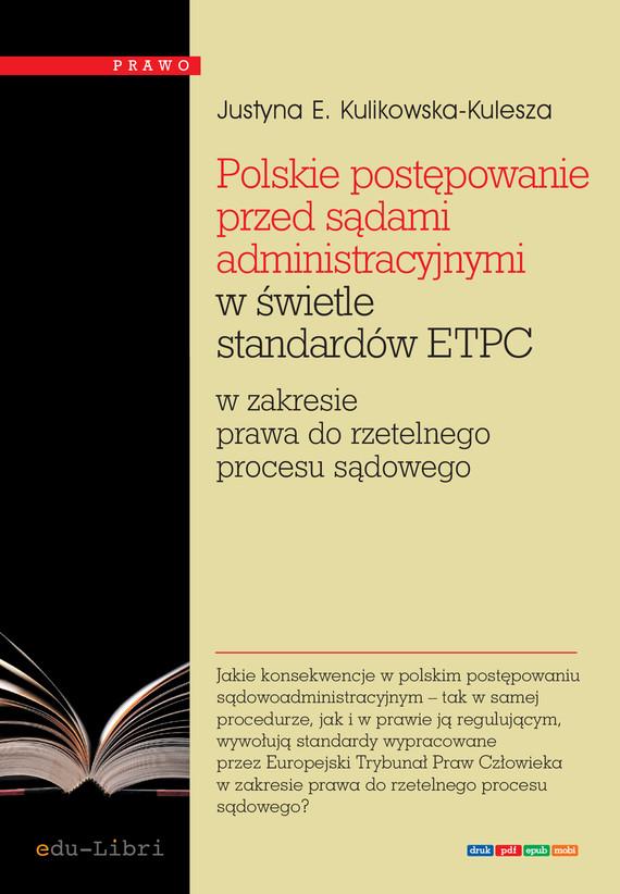 okładka Polskie postępowanie przed sądami administracyjnymi w świetle standardów ETPC w zakresie prawa do rzetelnego procesu sądowego, Ebook | Justyna Ewa Kulikowska-Kulesza