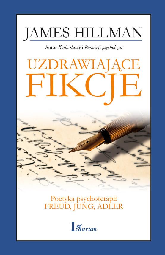 okładka Uzdrawiające fikcje. Poetyka psychoterapii - Freud, Jung, Adler, Ebook | James  Hillman