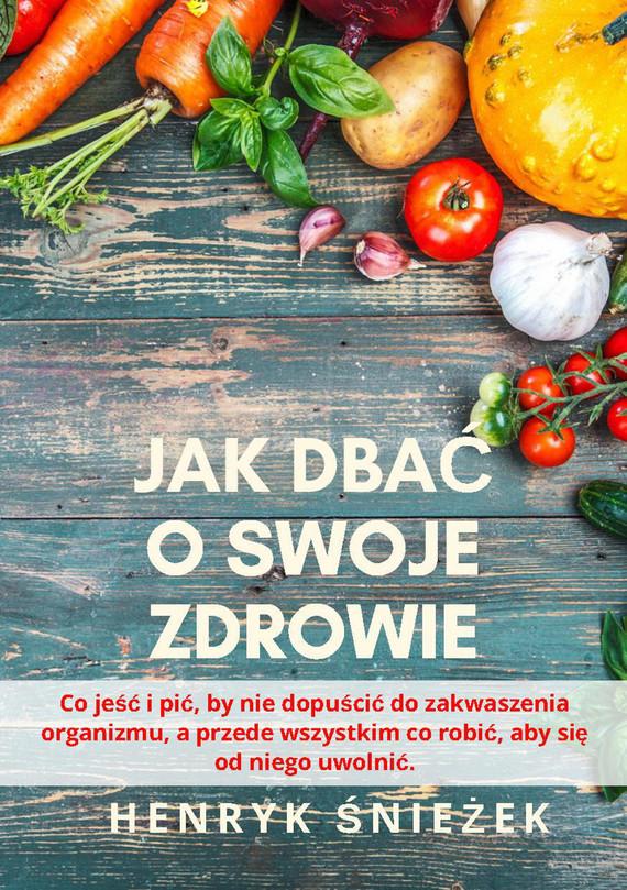 okładka Jak dbać o swoje zdrowie, Ebook | Henryk  Śnieżek