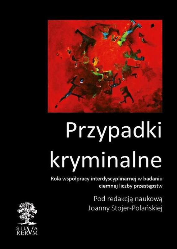 okładka Przypadki kryminalne. Współpraca interdyscyplinarna przy badaniu ciemnej liczby przestępstw, Ebook   Joanna  Stojer-Polańska