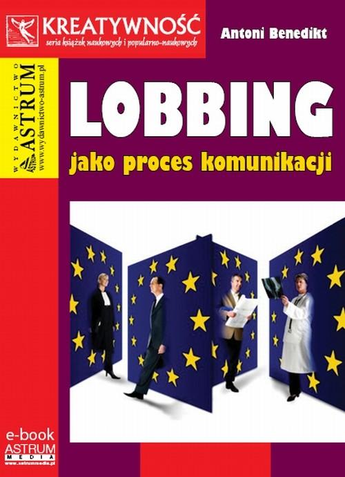 okładka Lobbing jako proces komunikacji, Ebook   Antoni Benedikt