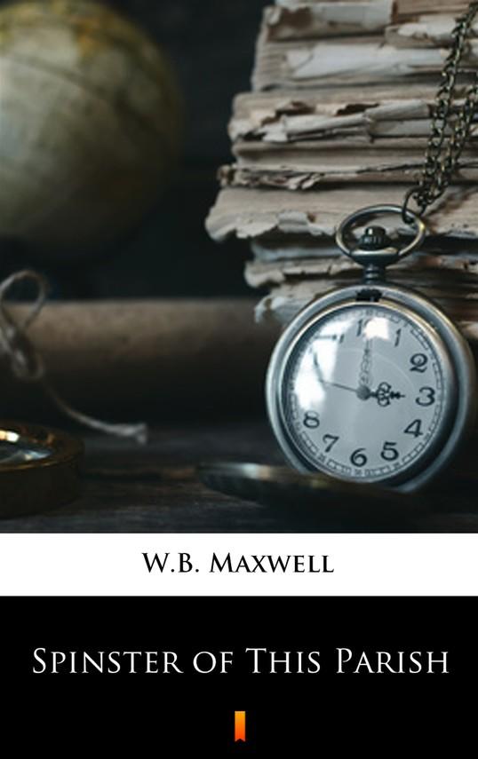 okładka Spinster of This Parish, Ebook   W.B. Maxwell