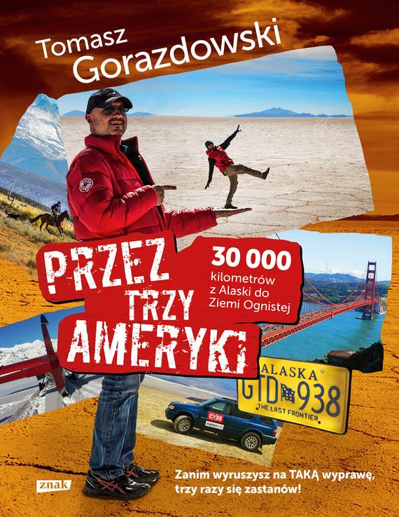 okładka Przez trzy Ameryki. 30 tysięcy kilometrów z Alaski do Ziemi Ognistej, Ebook | Tomasz Gorazdowski