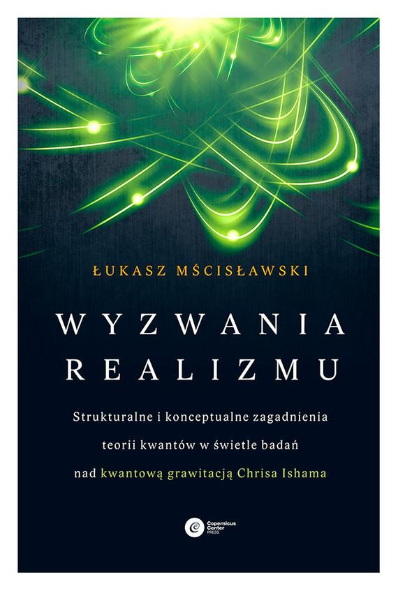okładka Wyzwania realizmu. Strukturalne i konceptualne zagadnienia teorii kwantów w świetle badań nad kwantową grawitacją Chrisa Ishama, Ebook | Łukasz Mścisławski