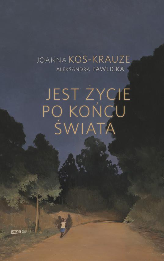 okładka Jest życie po końcu świata, Ebook | Joanna Kos-Krauze, Aleksandra Pawlicka