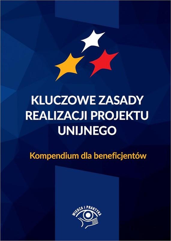 okładka Kluczowe zasady realizacji projektu unijnego Kompendium dla beneficjentów, Ebook | Praca Zbiorowa