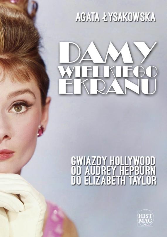okładka Damy wielkiego ekranu: Gwiazdy Hollywood od Audrey Hepburn do Elizabeth Taylor, Ebook | Agata Łysakowska