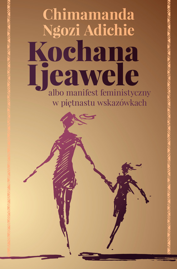 okładka Kochana Ijeawele albo manifest feministyczny w piętnastu wskazówkach, Ebook   CHIMAMANDA NGOZI  ADICHIE