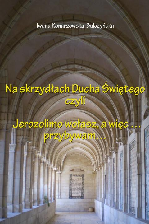 okładka Na skrzydłach Ducha Świętego czyli Jerusalem wołasz. więc przybywam, Ebook | Iwona Konarzewska-Bulczyńska