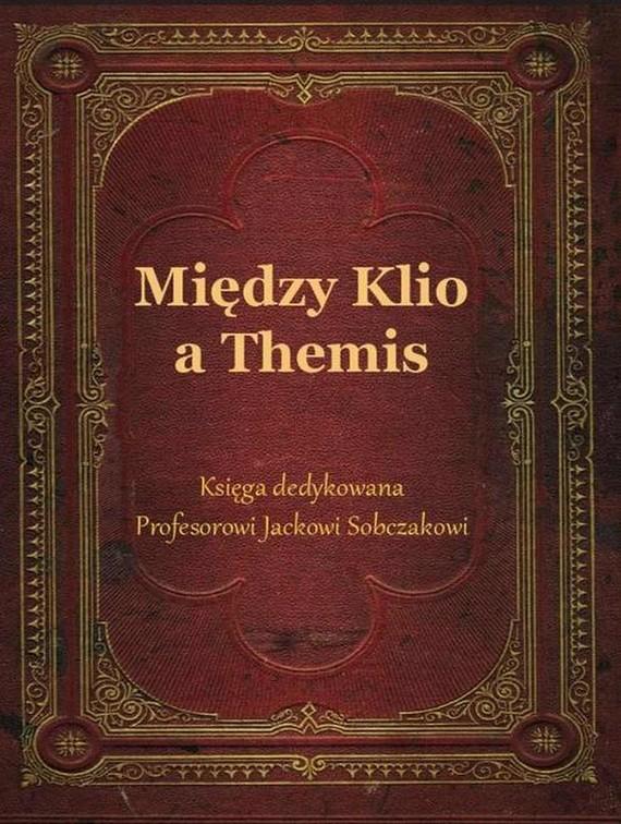 okładka Między Klio a Themis. Księga dedykowana Profesorowi Jackowi Sobczakowi, Ebook   Ksenia  Kakareko