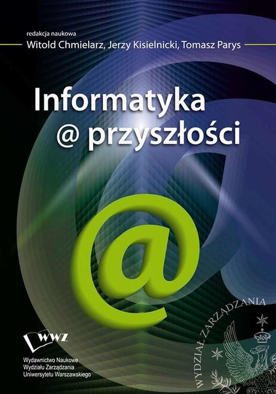 okładka Informatyka@przyszłościebook   pdf   Jerzy Kisielnicki, Witold  Chmielarz, Tomasz  Parys