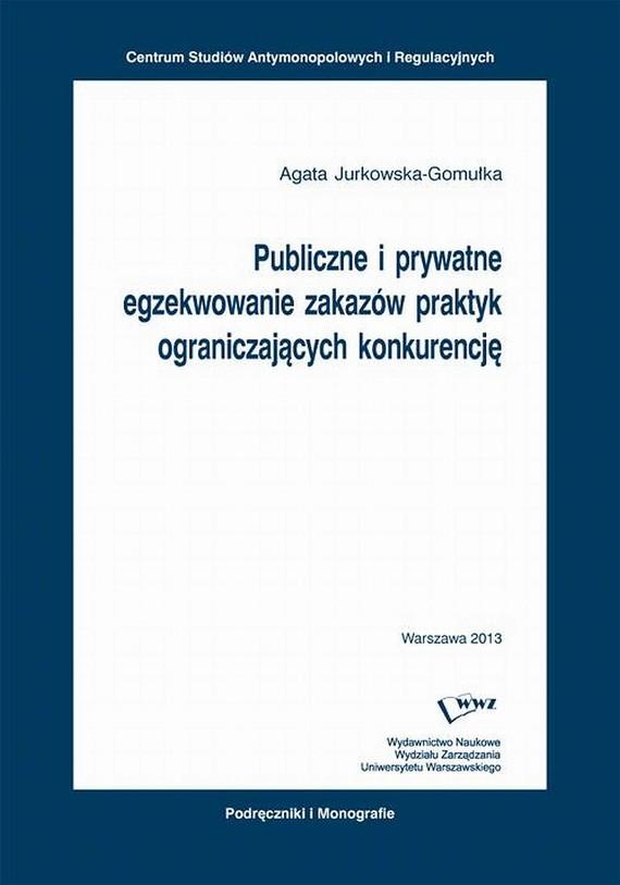 okładka Publiczne i prywatne egzekwowanie zakazów praktyk ograniczających konkurencję, Ebook   Agata Jurkowska-Gomułka
