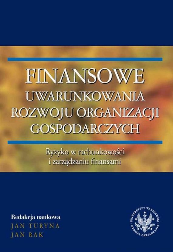 okładka Finansowe uwarunkowania rozwoju organizacji gospodarczych. Ryzyko w rachunkowości i zarządzaniu finansami, Ebook | Jan  Turyna, Jan  Rak