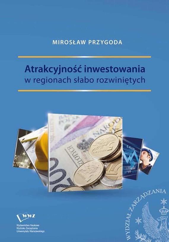 okładka Atrakcyjność inwestowania w regionach słabo rozwiniętych, Ebook | Mirosław  Przygoda