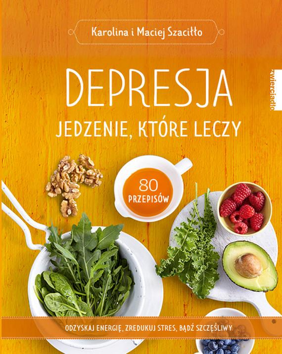 okładka Depresja. Jedzenie, które leczy, Ebook | Karolina Szaciłło, Maciej Szaciłło