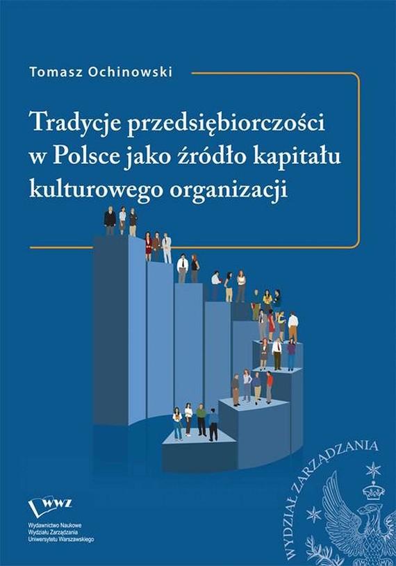 okładka Tradycje przedsiębiorczości w Polsce jako źródło kapitału kulturowego organizacji, Ebook | Tomasz  Ochinowski