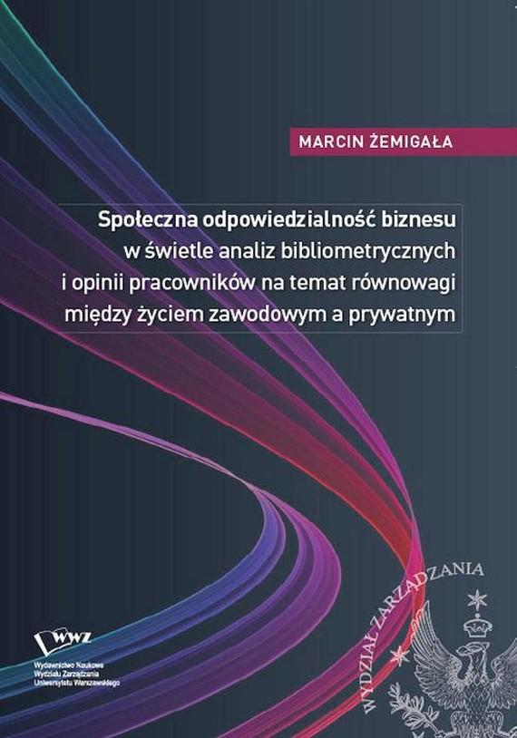 okładka Społeczna odpowiedzialność biznesu w świetle analiz bibliometrycznych i opinii pracowników na temat równowagi między życiem zawodowym a prywatnym, Ebook | Marcin  Żemigała